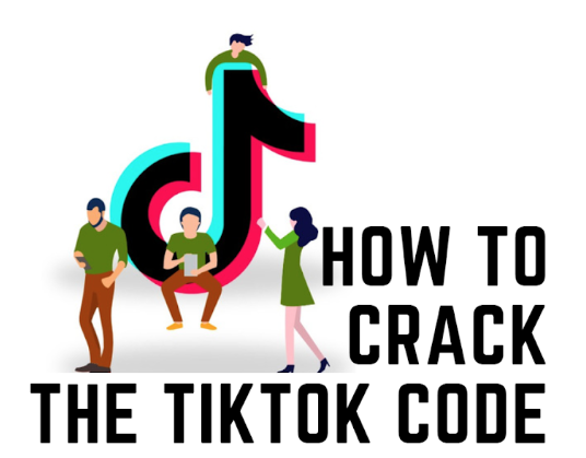 How to crack the Tik Tok Code